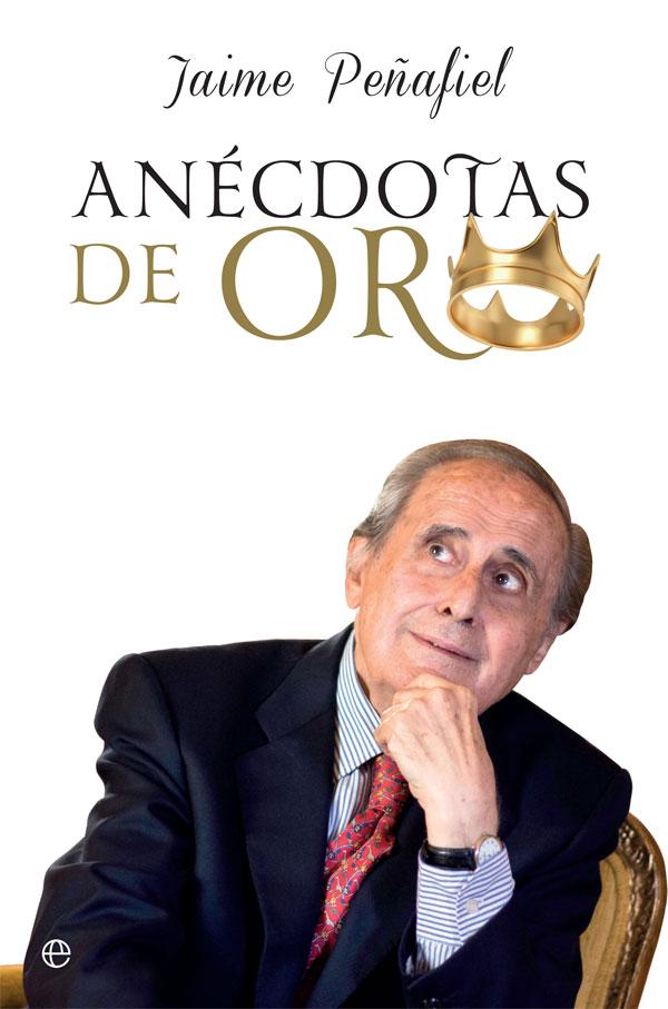 """Portada del libro """"Anécdotas de oro"""" de Jaime Peñafiel."""